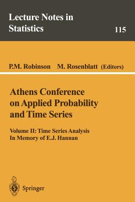 Athens Conference on Applied Probability and Time Series Analysis By Athens Conference on Applied Probability and Time Series Analysis (1995)/ Rosenblatt, M. (EDT)