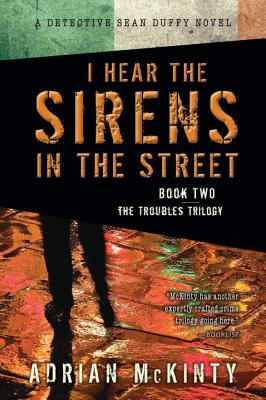 I Hear the Sirens in the Street By McKinty, Adrian